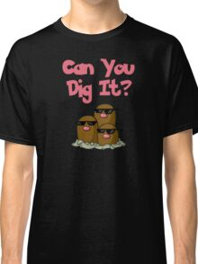 Can You Dig It? Classic T-Shirt