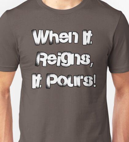 When It Reigns, It Pours! Unisex T-Shirt