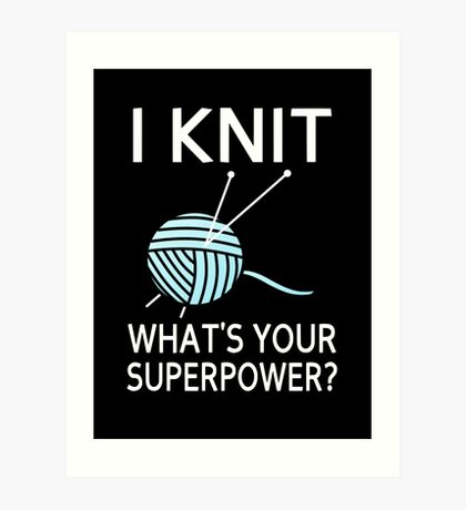 I Knit What's your superpower? Art Print