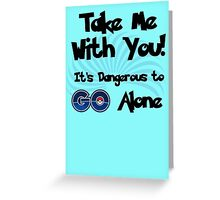 Don't GO Alone Greeting Card
