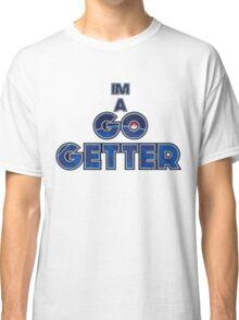 Pokemon Go [Im A Go Getter] Classic T-Shirt