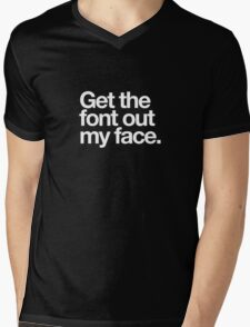 Get The Font Out My Face! Mens V-Neck T-Shirt