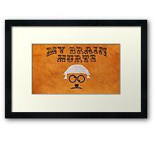 """My Brain Hurts!"" Framed Print"