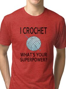 I Crochet What's Your Superpower? Tri-blend T-Shirt