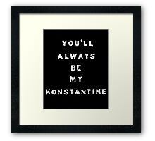 you'll always be my konstantine (non-transparent) Framed Print