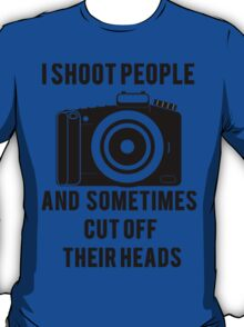 I Shoot People Funny Photographer Photography T-Shirt