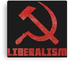 Liberalism is Communism Canvas Print