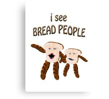 i see bread people Canvas Print