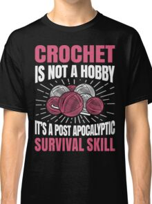 Crochet Is Not A Hobby Classic T-Shirt