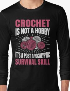 Crochet Is Not A Hobby Long Sleeve T-Shirt