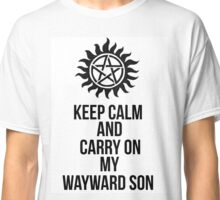 Keep calm and carry on my wayward son shirt Classic T-Shirt