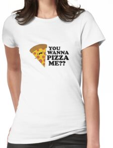 You Wanna Pizza Me Funny One Liner Womens Fitted T-Shirt