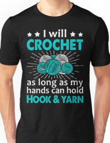 I Will Crochet As Long As My Hand Can Hold Hook & Yarn Unisex T-Shirt