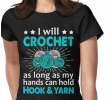 I Will Crochet As Long As My Hand Can Hold Hook & Yarn Womens Fitted T-Shirt