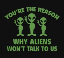 You're The Reason Why Aliens Won't Talk To Us by DesignFactoryD