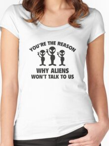 You're The Reason Why Aliens Won't Talk To Us Women's Fitted Scoop T-Shirt