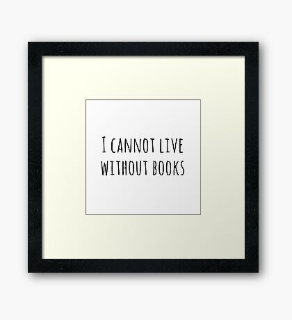 Cannot live without books Framed Print