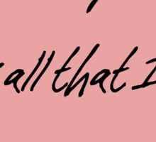 All that you are is all that I'll ever need Sticker