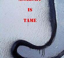 Message 18 - ANARCHY IS TAME by TonyBroadbent
