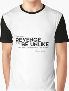 revenge: be unlike who performed the injury - marcus aurelius Graphic T-Shirt