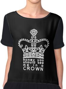 you should see me in a crown Chiffon Top