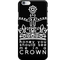 you should see me in a crown iPhone Case/Skin