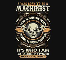 Machinist - I Was Born To Be A Machinist Unisex T-Shirt