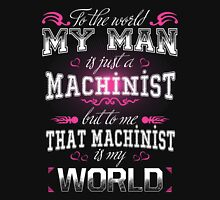 Machinist - To The World My Man Is Just A Machinist Unisex T-Shirt