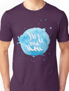 Hand lettering - Here and Now Unisex T-Shirt