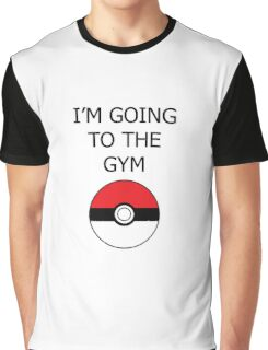 I am going to the GYM- Pokemon go to the Gym Graphic T-Shirt