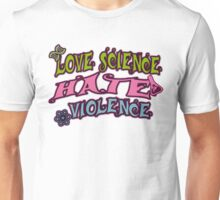 Love Science Hate Violence Unisex T-Shirt