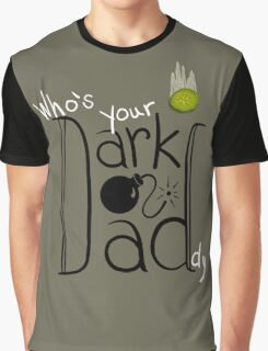 Who's Your Dark Daddy? Graphic T-Shirt