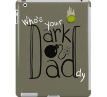 Who's Your Dark Daddy? iPad Case/Skin