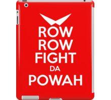 ROW ROW, FIGHT DA POWAH! iPad Case/Skin