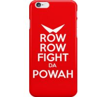 ROW ROW, FIGHT DA POWAH! iPhone Case/Skin