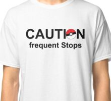 Caution frequent stops- Pokemon go Classic T-Shirt