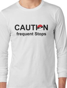 Caution frequent stops- Pokemon go Long Sleeve T-Shirt