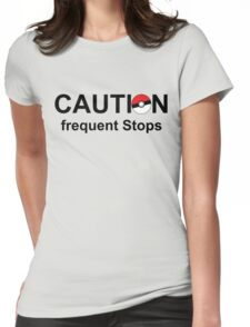 Caution frequent stops- Pokemon go Womens Fitted T-Shirt
