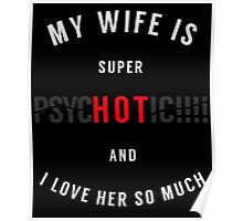 My Wife is Super PsycHOTic and I Love Her So Much Poster