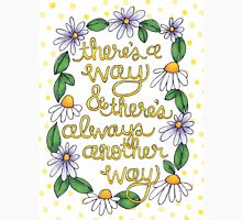 There's always another way Unisex T-Shirt