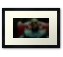 There is no spoon. Framed Print