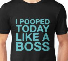 I POOPED TODAY LIKE A BOSS Unisex T-Shirt