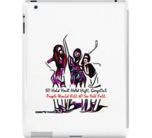 So Hold your head high, gorgeous. People would kill to see you fall. iPad Case/Skin