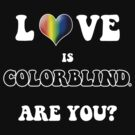 Love is Colorblind. Are You? by Samuel Sheats