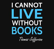 I Cannot Live Without Books Unisex T-Shirt