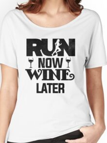 Run Now Wine Later Funny Booze Drink   Women's Relaxed Fit T-Shirt