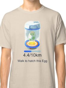 Pokemon go , walk to hatch this egg Classic T-Shirt