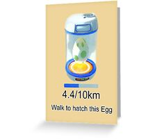 Pokemon go , walk to hatch this egg Greeting Card
