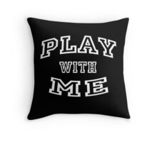 Play with me - Go on then! Throw Pillow