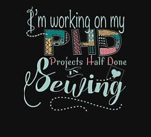 I'm Working on my PHD (Projects Half Done) In Sewing Womens Fitted T-Shirt